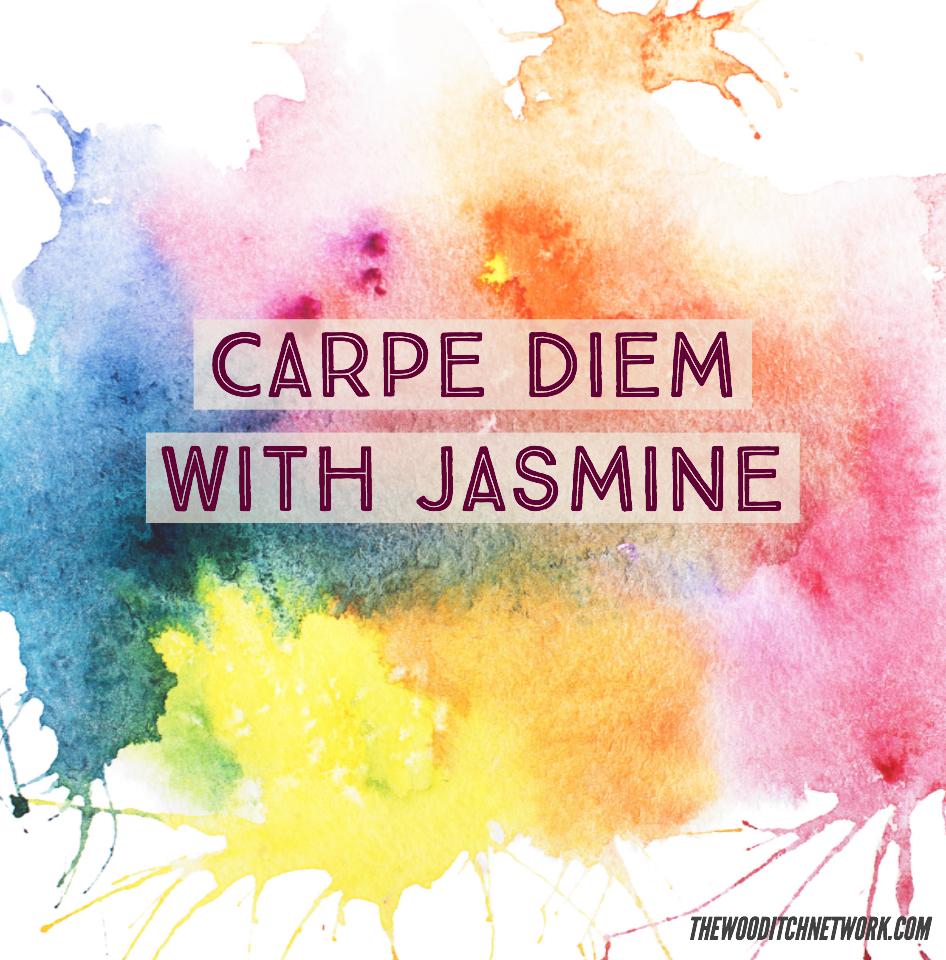 Carpe Diem with Jasmine