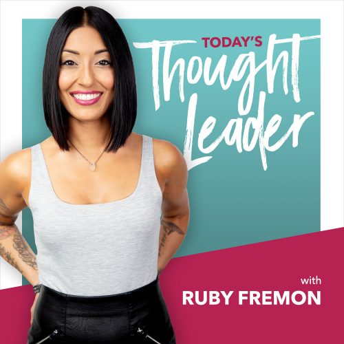 Today's Thought Leader with Ruby Fremon